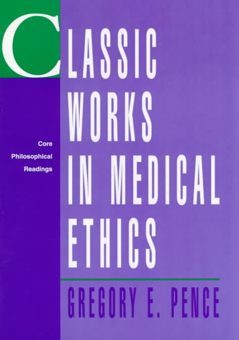 Classic Works in Medical Ethics By Pence, Gregory E. (EDT)