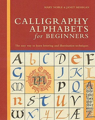 Calligraphy Alphabets for Beginners By Noble, Mary/ Mehigan, Janet